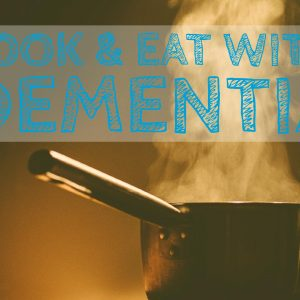 Cook & Eat with Dementia
